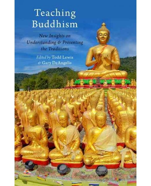 Teaching Buddhism : New Insights on Understanding and Presenting the Traditions (Hardcover) - image 1 of 1