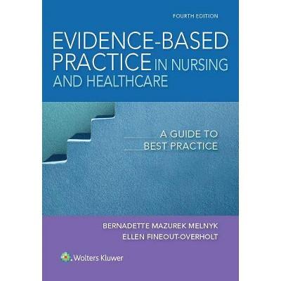 Evidence-Based Practice in Nursing & Healthcare - 4th Edition by  Bernadette Mazurek Melnyk & Ellen Fineout-Overholt (Paperback)