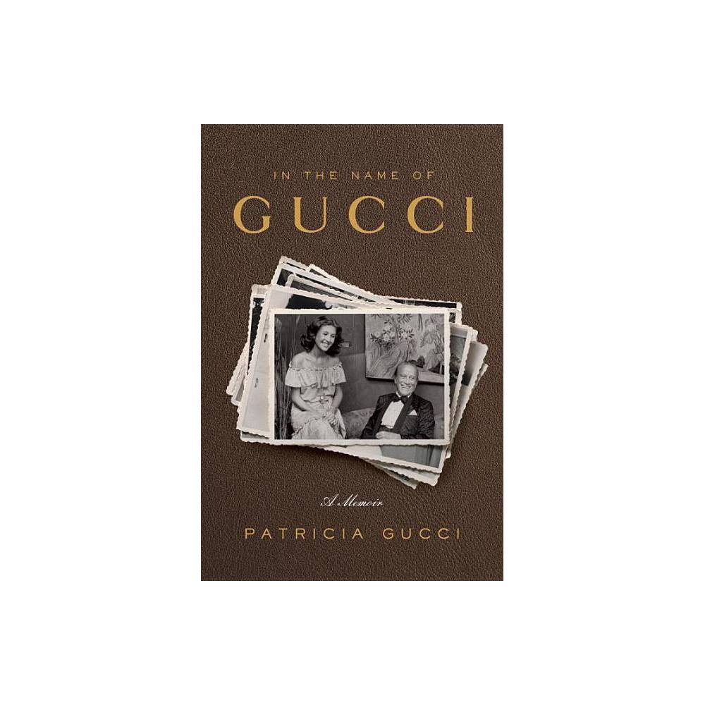 In the Name of Gucci : A Memoir (Hardcover) (Patricia Gucci) In the Name of Gucci : A Memoir (Hardcover) (Patricia Gucci)