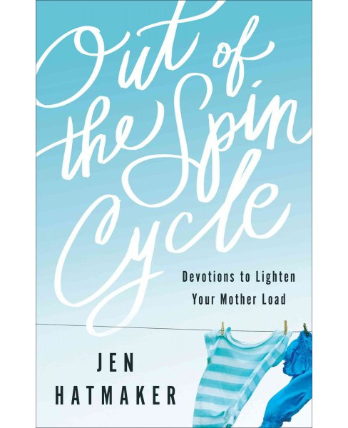 Out of the Spin Cycle : Devotions to Lighten Your Mother Load (Reprint) (Paperback) (Jen Hatmaker) - image 1 of 1
