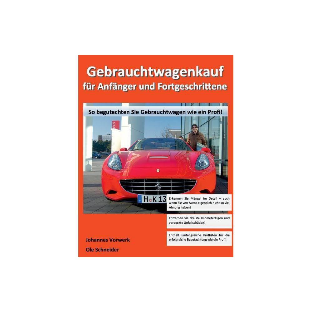 Gebrauchtwagenkauf F R Anf Nger Und Fortgeschrittene By Johannes Vorwerk Ole Schneider Paperback