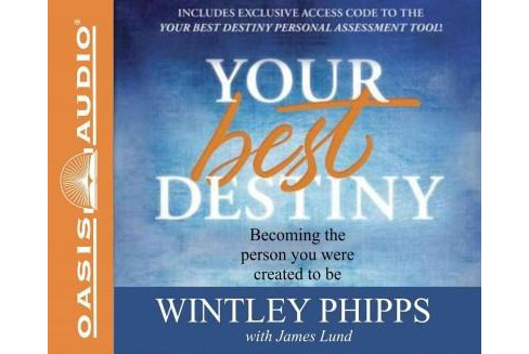Your Best Destiny : Becoming the Person You Were Created to Be, Includes PDF (Unabridged) (CD/Spoken - image 1 of 1