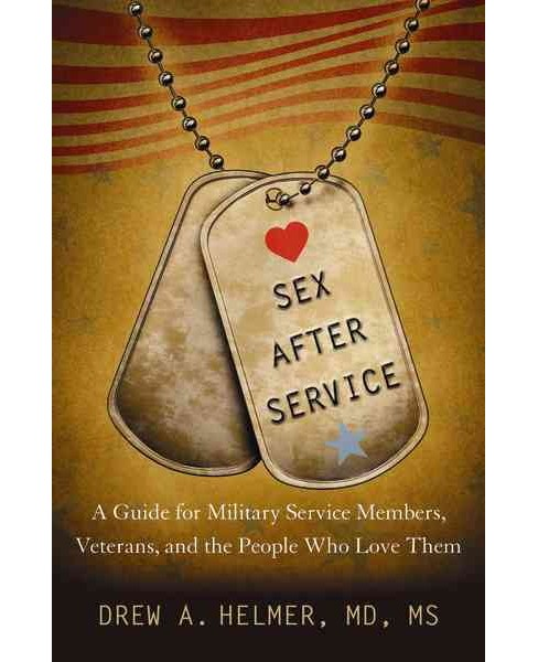 Sex After Service : A Guide for Military Service Members, Veterans, and the People Who Love Them - image 1 of 1