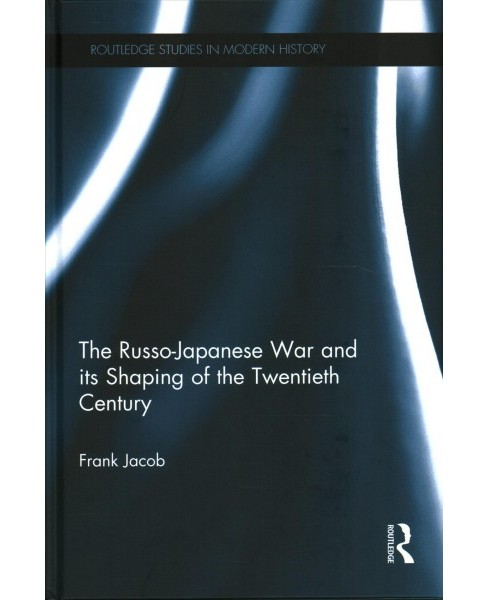 Russo-Japanese War and Its Shaping of the Twentieth Century (Hardcover) (Frank Jacob) - image 1 of 1