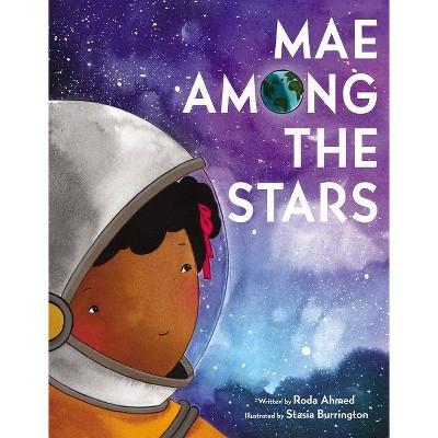 Mae Among the Stars - by  Roda Ahmed (Hardcover)