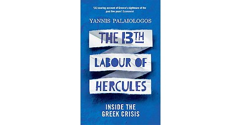 13th Labour of Hercules : Inside the Greek Crisis (Paperback) (Yannis Palaiologos) - image 1 of 1