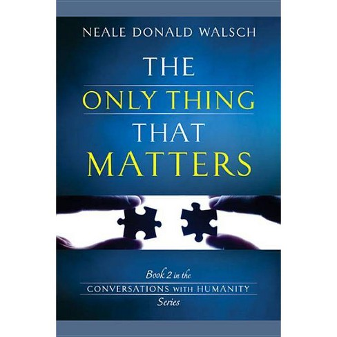 The Only Thing That Matters - (Conversations with Humanity) by  Neale Donald Walsch (Paperback) - image 1 of 1