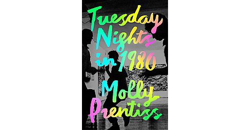 Tuesday Nights in 1980 (Hardcover) (Molly Prentiss) - image 1 of 1