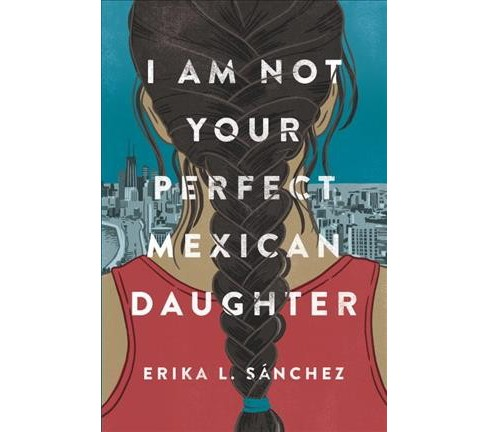 I Am Not Your Perfect Mexican Daughter -  by Erika L. Sanchez (Hardcover) - image 1 of 1