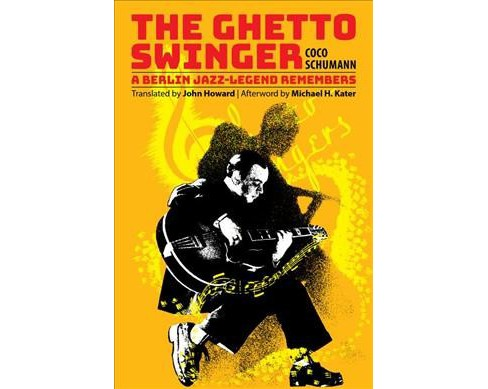 Ghetto Swinger : A Berlin Jazz-legend Remembers -  Reprint by Coco Schumann (Paperback) - image 1 of 1