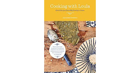 Cooking With Loula : Greek Recipes from My Family to Yours (Hardcover) (Alexandra Stratou) - image 1 of 1