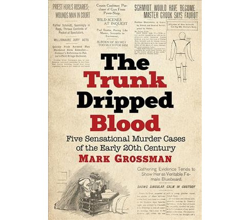 Trunk Dripped Blood : Five Sensational Murder Cases of the Early 20th Century (Paperback) (Mark - image 1 of 1