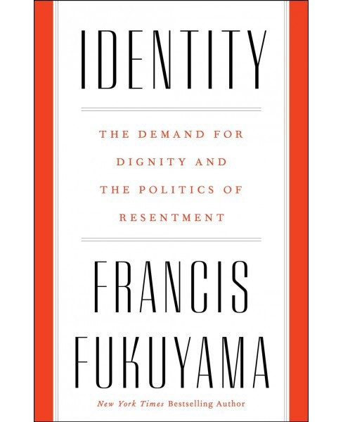 Identity : The Demand for Dignity and the Politics of Resentment -  by Francis Fukuyama (Hardcover) - image 1 of 1