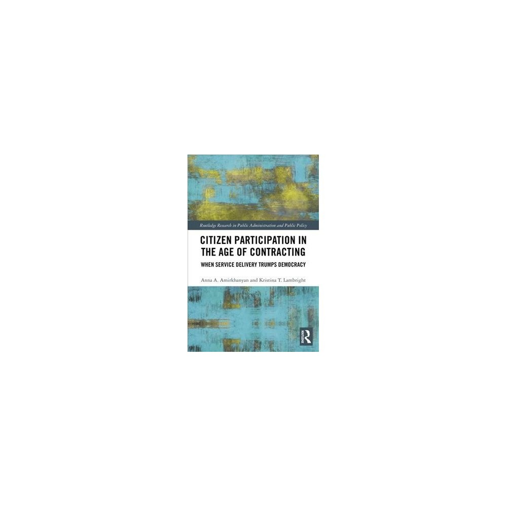 Citizen Participation in the Age of Contracting : When Service Delivery Trumps Democracy (Hardcover)