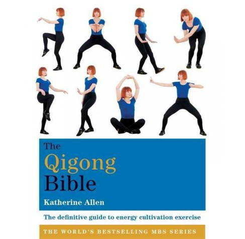 Qigong Bible : The Definitive Guide to Energy Cultivation Exercise (Paperback) (Katherine Allen) - image 1 of 1