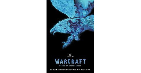 Warcraft : Bonds of Brotherhood (Media Tie-In) (Hardcover) (Chris Metzen & Paul Cornell) - image 1 of 1