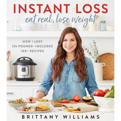 Instant Loss: Eat Real, Lose Weight - by Brittany Williams (Paperback)