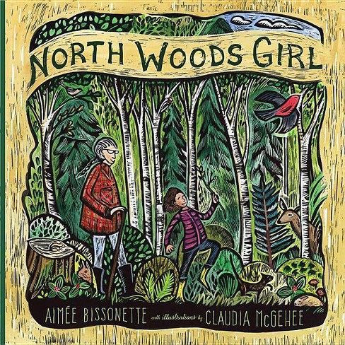 North Woods Girl - by  Aimee Bissonette (Hardcover) - image 1 of 1