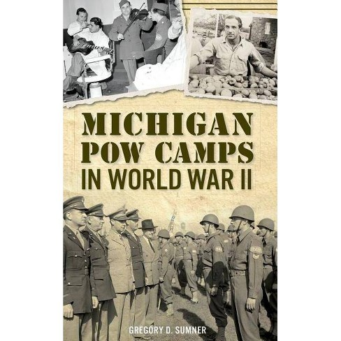 Michigan POW Camps in World War II - by  Gregory D Sumner (Hardcover) - image 1 of 1