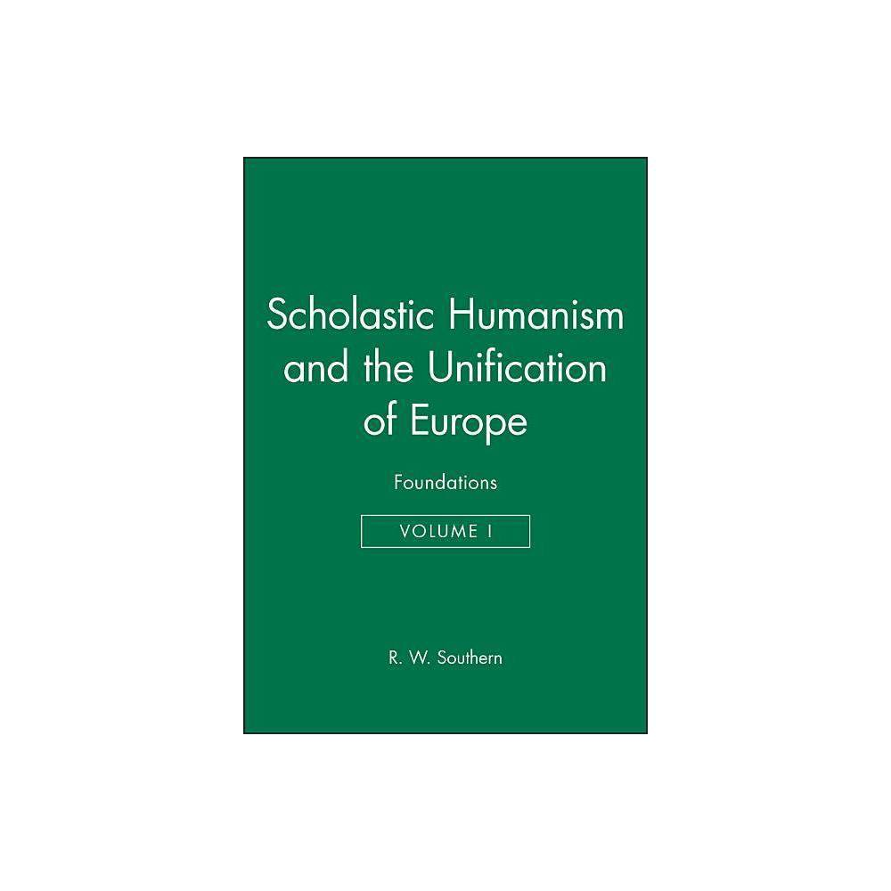 Scholastic Humanism And The Unification Of Europe Volume I Scholastic Humanism The Unification Of Europe By R W Southern Paperback