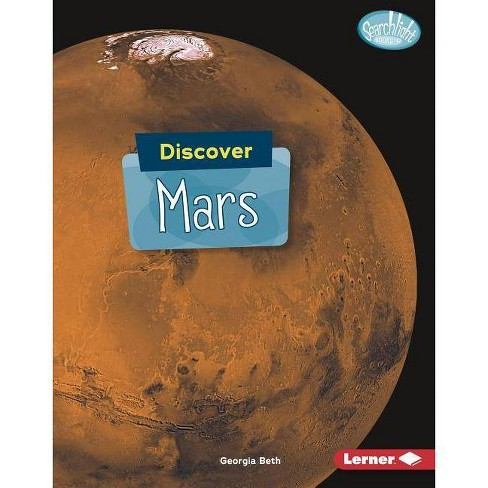 Discover Mars - (Searchlight Books (TM) -- Discover Planets) by  Georgia Beth (Hardcover) - image 1 of 1