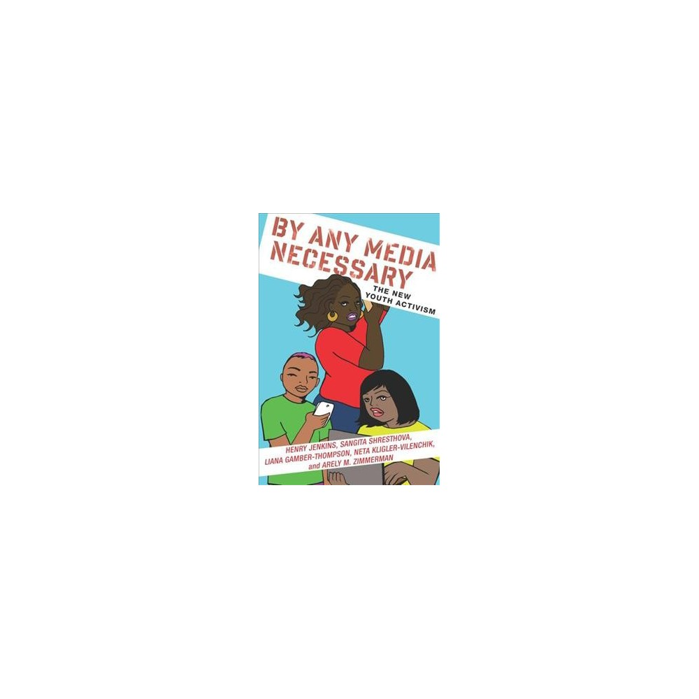 By Any Media Necessary : The New Youth Activism - Reprint (Paperback)