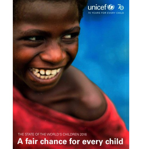 State of the World's Children 2016 : A Fair Chance For Every Child (Paperback) - image 1 of 1