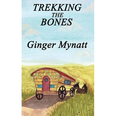 Trekking the Bones - by  Ginger Mynatt (Paperback) - image 1 of 1