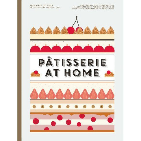 Patisserie at Home - by  Melanie Dupuis & Anne Cazor (Hardcover) - image 1 of 1