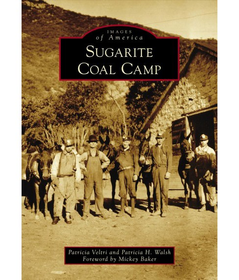 Sugarite Coal Camp -  (Images of America) by Patricia Veltri & Patricia H. Walsh (Paperback) - image 1 of 1
