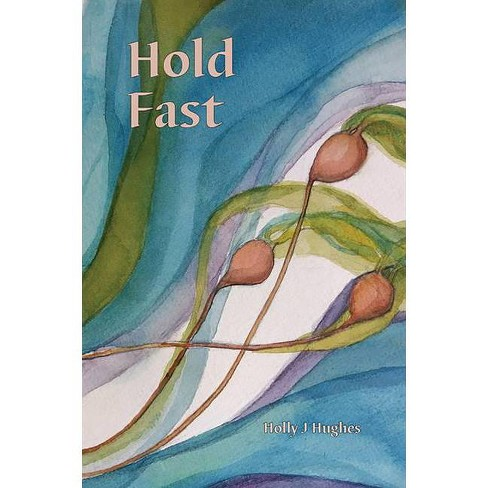 Hold Fast - by  Holly J Hughes (Paperback) - image 1 of 1