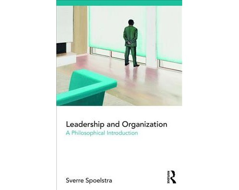 Leadership and Organization : A Philosophical Introduction -  by Sverre Spoelstra (Paperback) - image 1 of 1