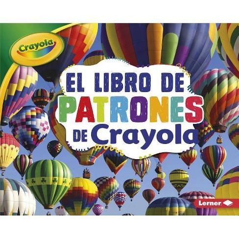 El Libro de Patrones de Crayola (R) (the Crayola (R) Patterns Book) - by  Mari C Schuh (Hardcover) - image 1 of 1