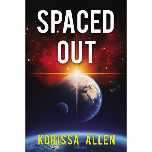 Spaced Out - by  Korissa Allen (Paperback) - image 1 of 1