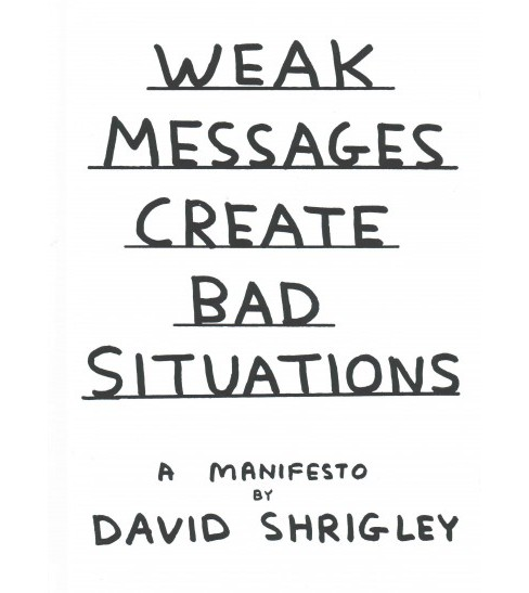 Weak Messages Create Bad Situations : A Manifesto (Hardcover) (David Shrigley) - image 1 of 1