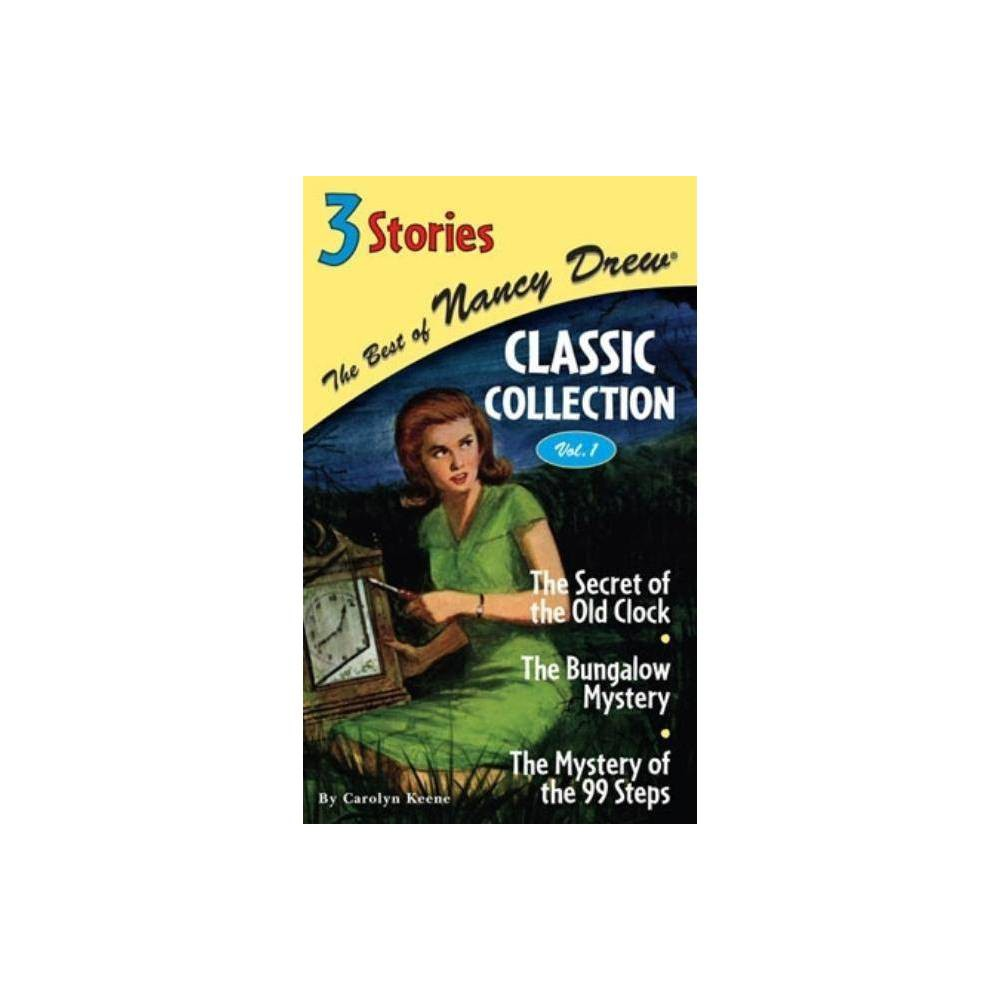 The Secret Of The Old Clock The Bungalow Mystery The Mystery Of The 99 Steps Best Of Nancy Drew Classic Collection By Carolyn Keene Hardcover