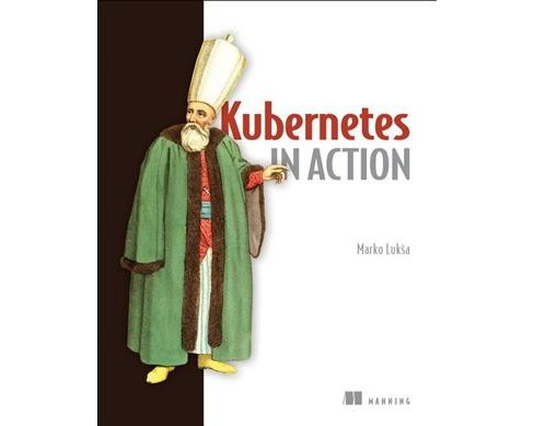 Kubernetes in Action -  by Marko Luksa (Paperback) - image 1 of 1
