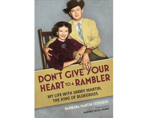Don't Give Your Heart to a Rambler : My Life With Jimmy Martin, the King of Bluegrass -  (Paperback) - image 1 of 1