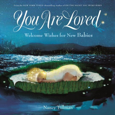 You Are Loved : Welcome Wishes for New Babies - by Nancy Tillman (School And Library)