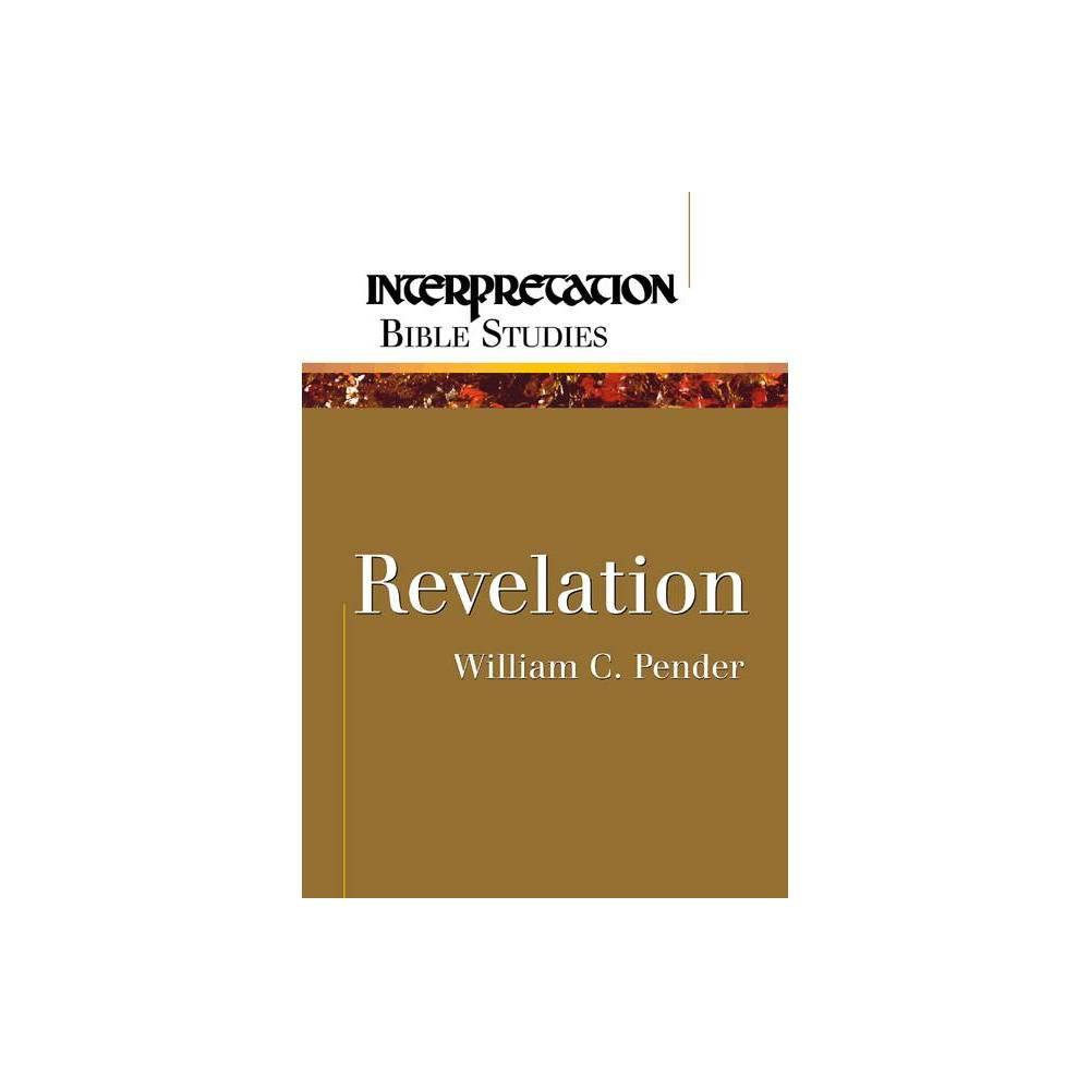 Revelation - (Interpretation Bible Studies) by William C Pender (Paperback)