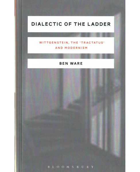 Dialectic of the Ladder : Wittgenstein, the Tractatus and Modernism (Hardcover) (Ben Ware) - image 1 of 1