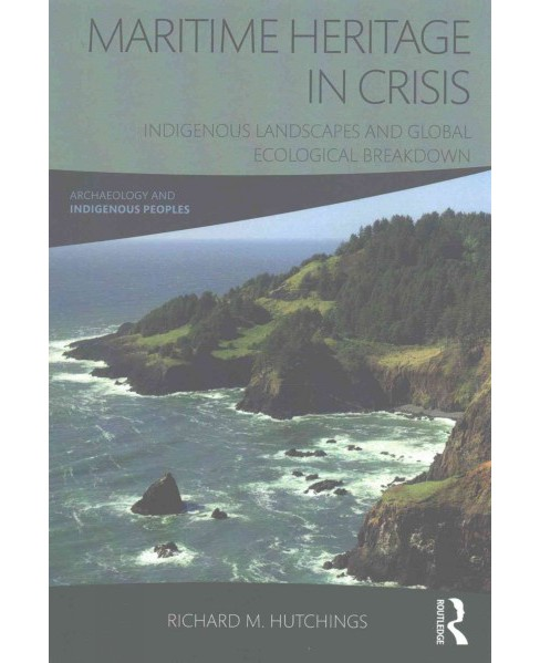 Maritime Heritage in Crisis : Indigenous Landscapes and Global Ecological Breakdown (Paperback) (Richard - image 1 of 1