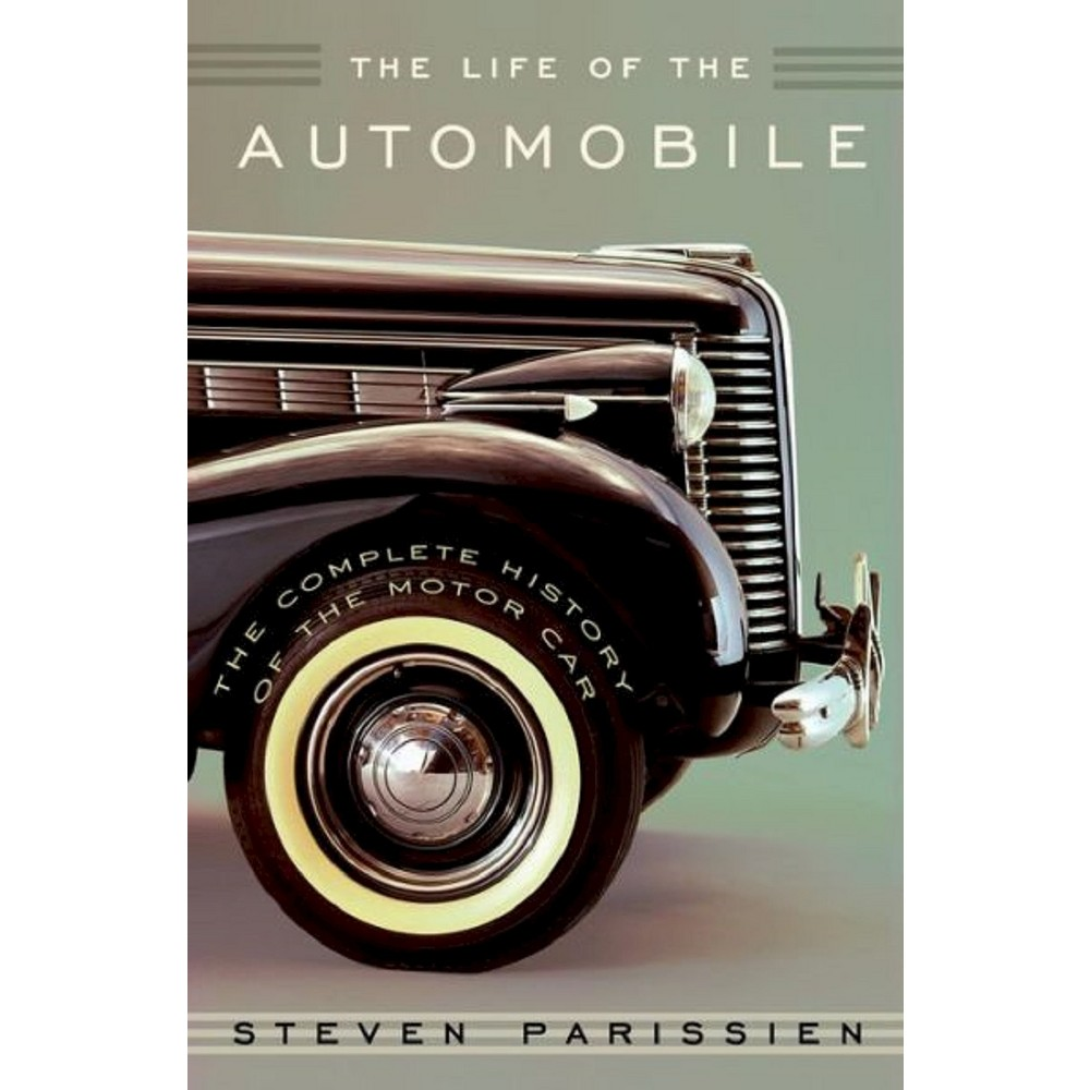 Life of the Automobile : The Complete History of the Motor Car (Hardcover) (Steven Parissien)