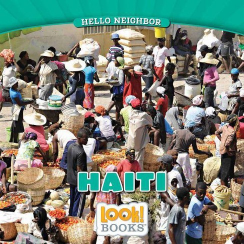Haiti - (Hello Neighbor (Look! Books (Tm))) by  Jeri Cipriano (Paperback) - image 1 of 1