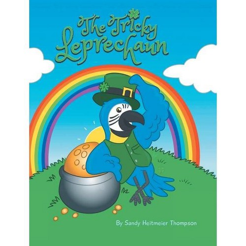 The Tricky Leprechaun - by Sandy Heitmeier Thompson (Hardcover)