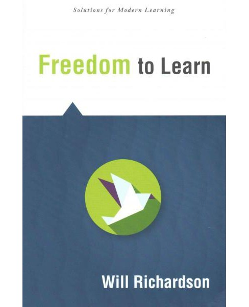 Freedom to Learn (Paperback) (Will Richardson) - image 1 of 1