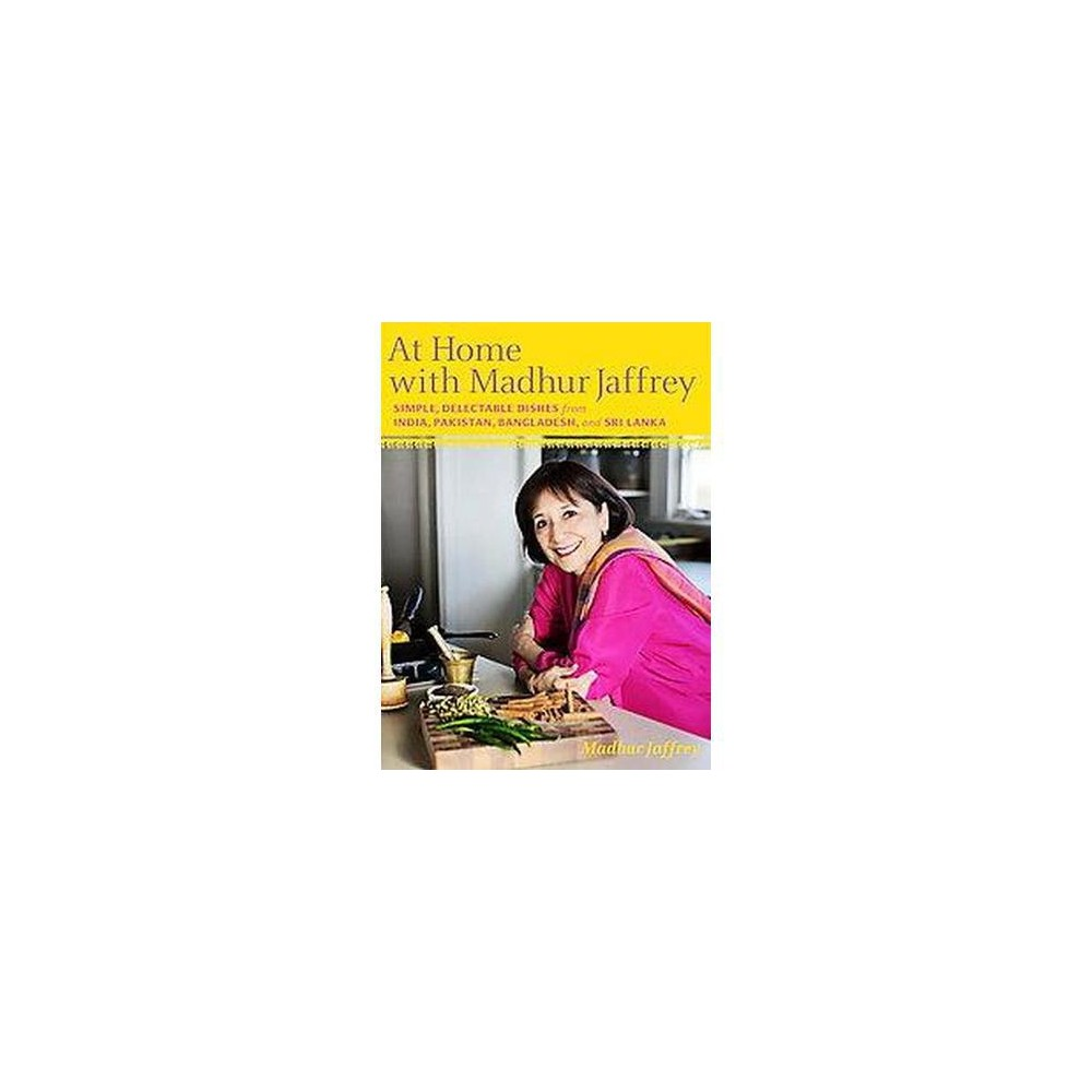 At Home With Madhur Jaffrey : Simple, Delectable Dishes from India, Pakistan, Bangladesh, & Sri Lanka