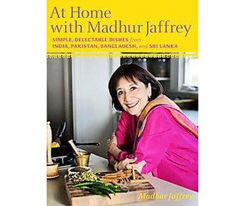At Home With Madhur Jaffrey : Simple, Delectable Dishes from India, Pakistan, Bangladesh, & Sri Lanka - image 1 of 1
