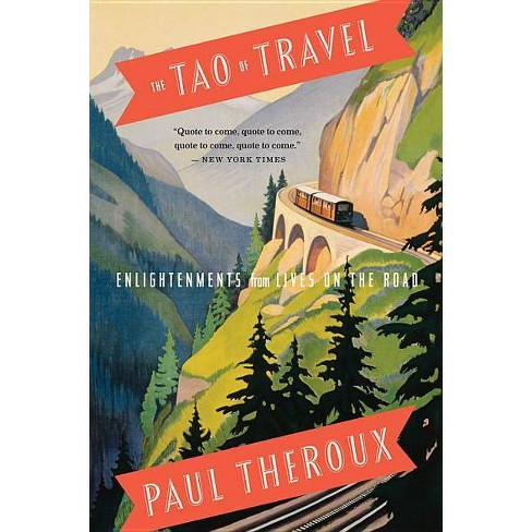 The Tao of Travel - by  Paul Theroux (Paperback) - image 1 of 1