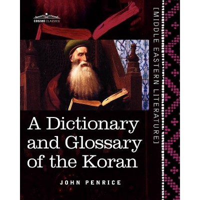 A Dictionary and Glossary of the Koran - (Middle Eastern Literature) by  John Penrice (Paperback)